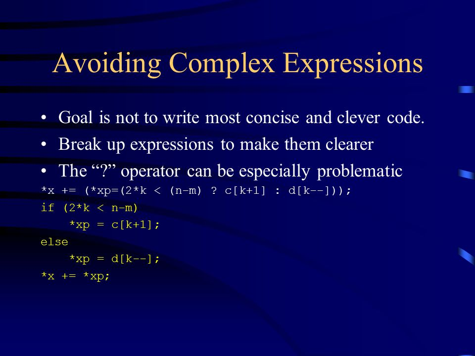 """Avoiding Complex Expressions Goal is not to write most concise and clever code. Break up expressions to make them clearer The """"?"""" operator can be espe"""