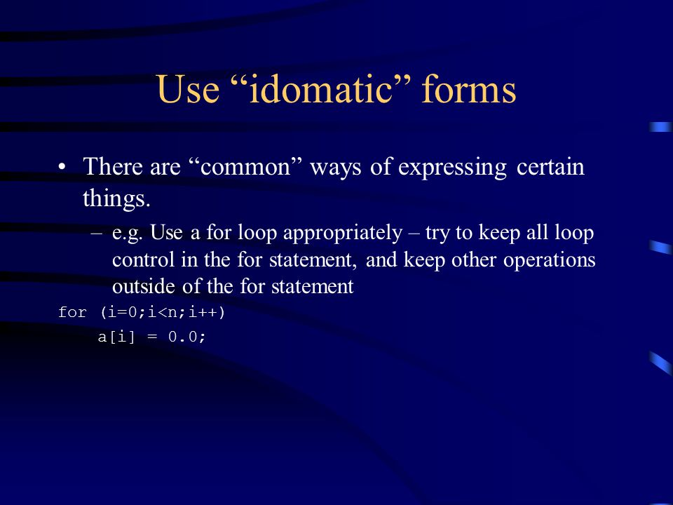 Use idomatic forms There are common ways of expressing certain things.