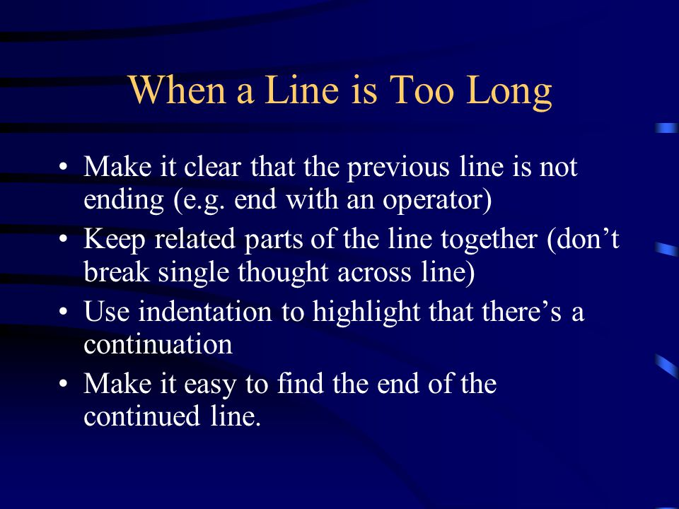 When a Line is Too Long Make it clear that the previous line is not ending (e.g.