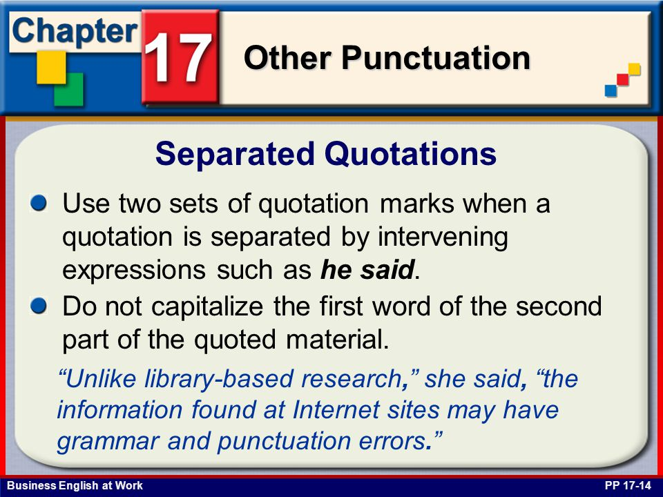 Business English at Work Other Punctuation Separated Quotations PP 17-14 Use two sets of quotation marks when a quotation is separated by intervening expressions such as he said.