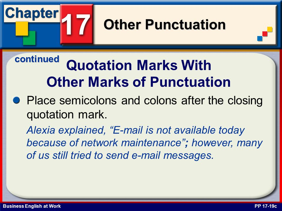 Business English at Work Other Punctuation Quotation Marks With Other Marks of Punctuation PP 17-19c Place semicolons and colons after the closing quotation mark.