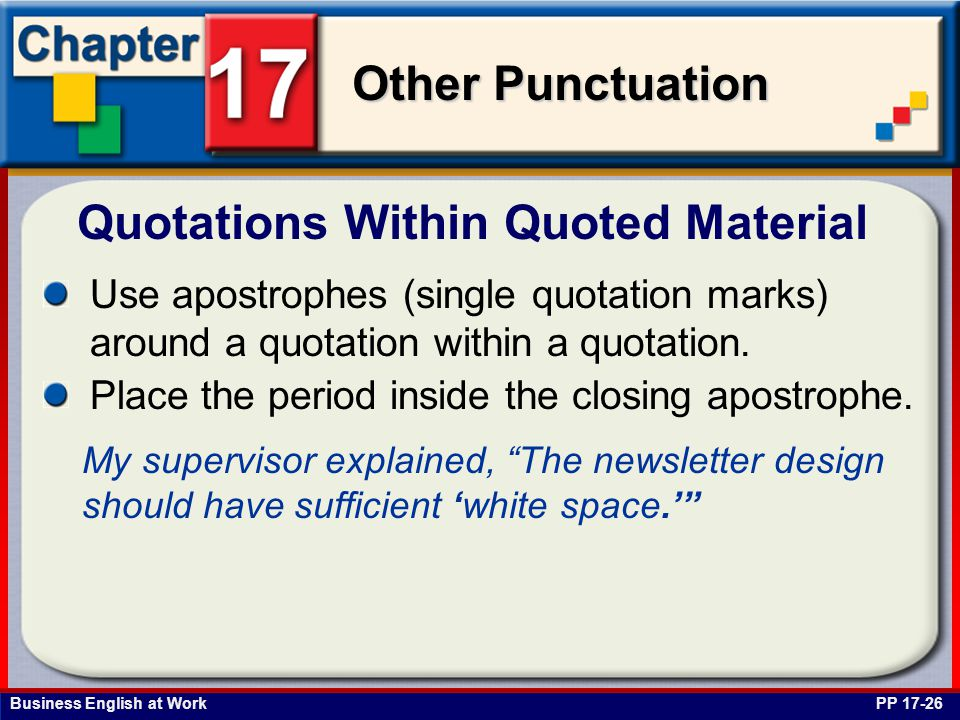 Business English at Work Other Punctuation Quotations Within Quoted Material PP 17-26 Use apostrophes (single quotation marks) around a quotation within a quotation.