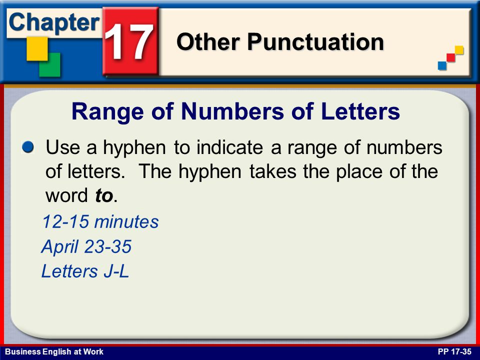Business English at Work Other Punctuation Range of Numbers of Letters PP 17-35 Use a hyphen to indicate a range of numbers of letters.