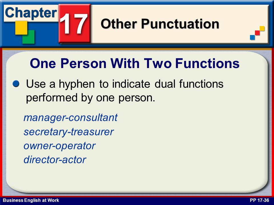 Business English at Work Other Punctuation One Person With Two Functions PP 17-36 Use a hyphen to indicate dual functions performed by one person.