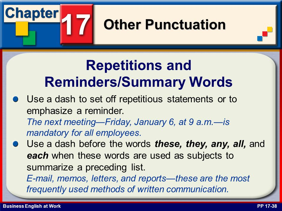 Business English at Work Other Punctuation Repetitions and Reminders/Summary Words PP 17-38 Use a dash to set off repetitious statements or to emphasize a reminder.