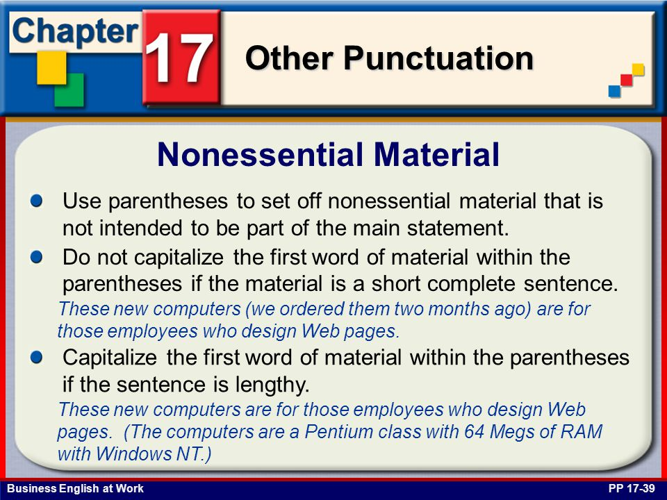 Business English at Work Other Punctuation Nonessential Material PP 17-39 Use parentheses to set off nonessential material that is not intended to be part of the main statement.