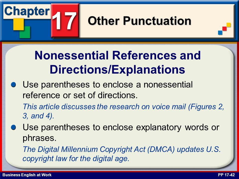 Business English at Work Other Punctuation Nonessential References and Directions/Explanations PP 17-42 Use parentheses to enclose a nonessential reference or set of directions.