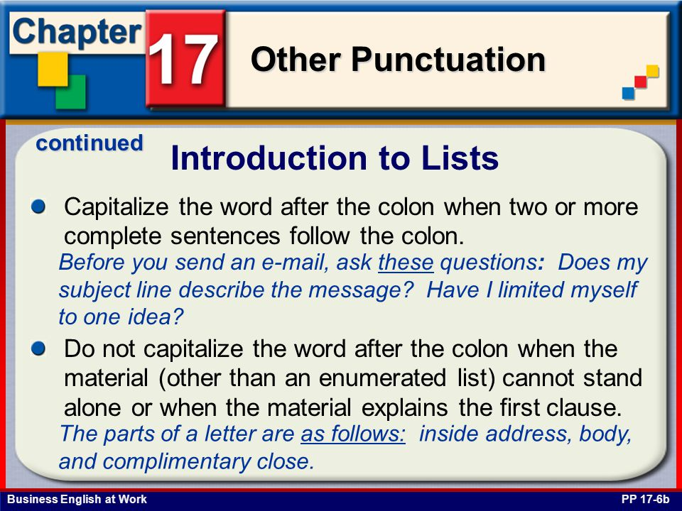Business English at Work Other Punctuation Introduction to Lists PP 17-6b Capitalize the word after the colon when two or more complete sentences follow the colon.