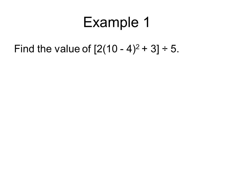 Find the value of [2(10 - 4) 2 + 3] ÷ 5.