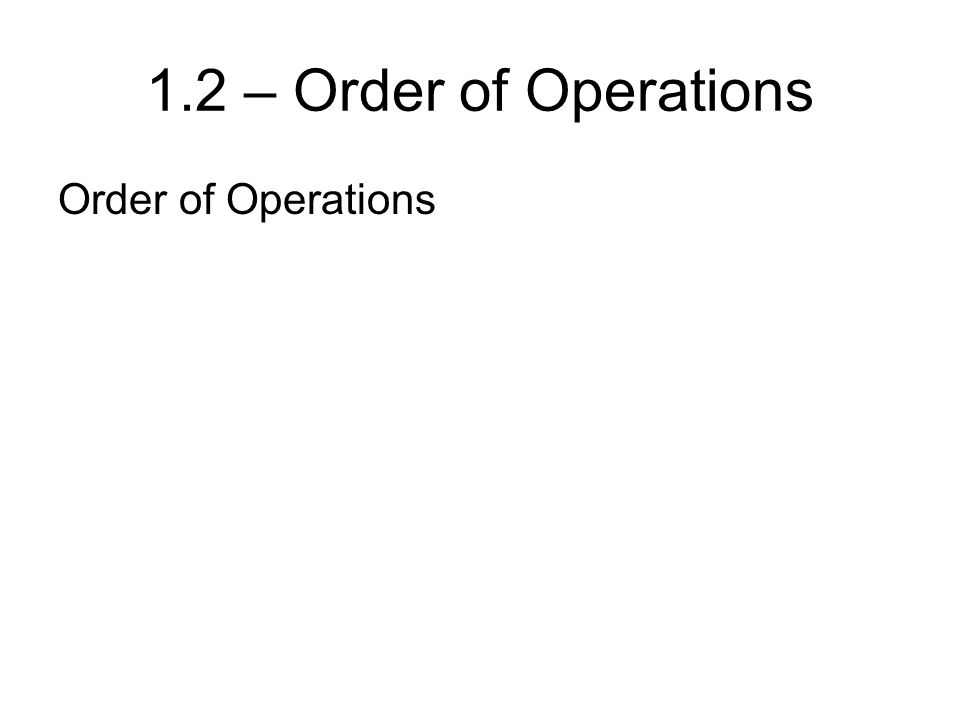 Order of Operations 1.2 – Order of Operations