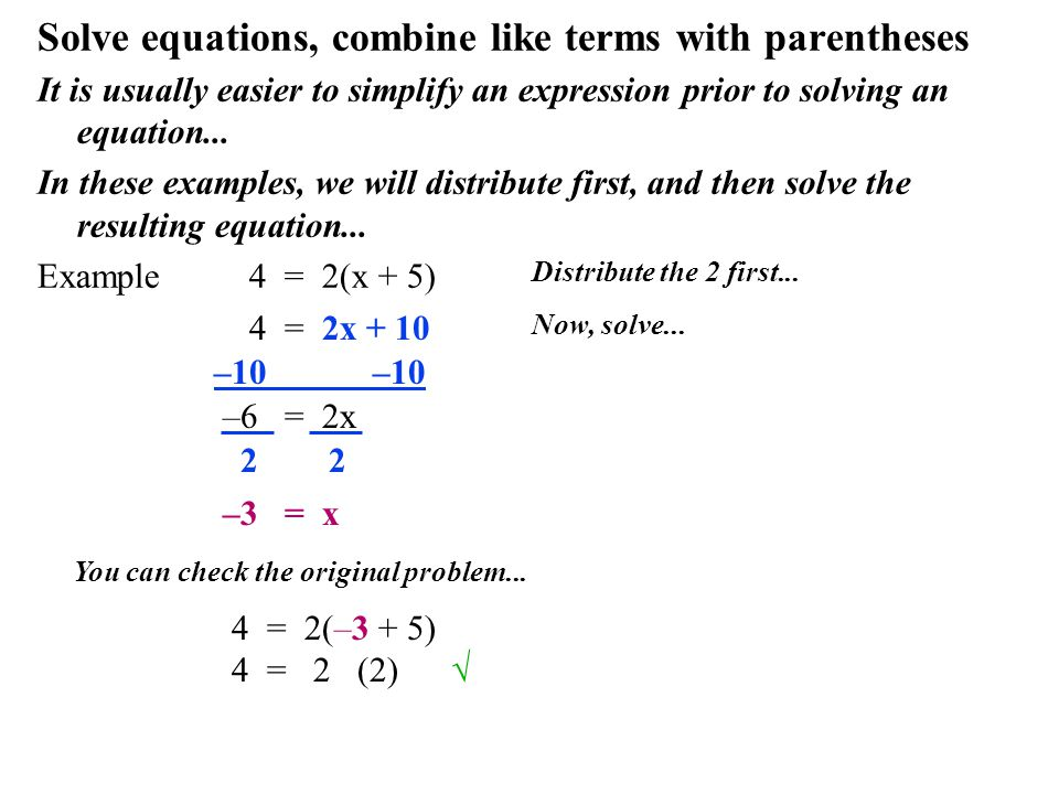 Solve equations, combine like terms with parentheses It is usually easier to simplify an expression prior to solving an equation... In these examples,