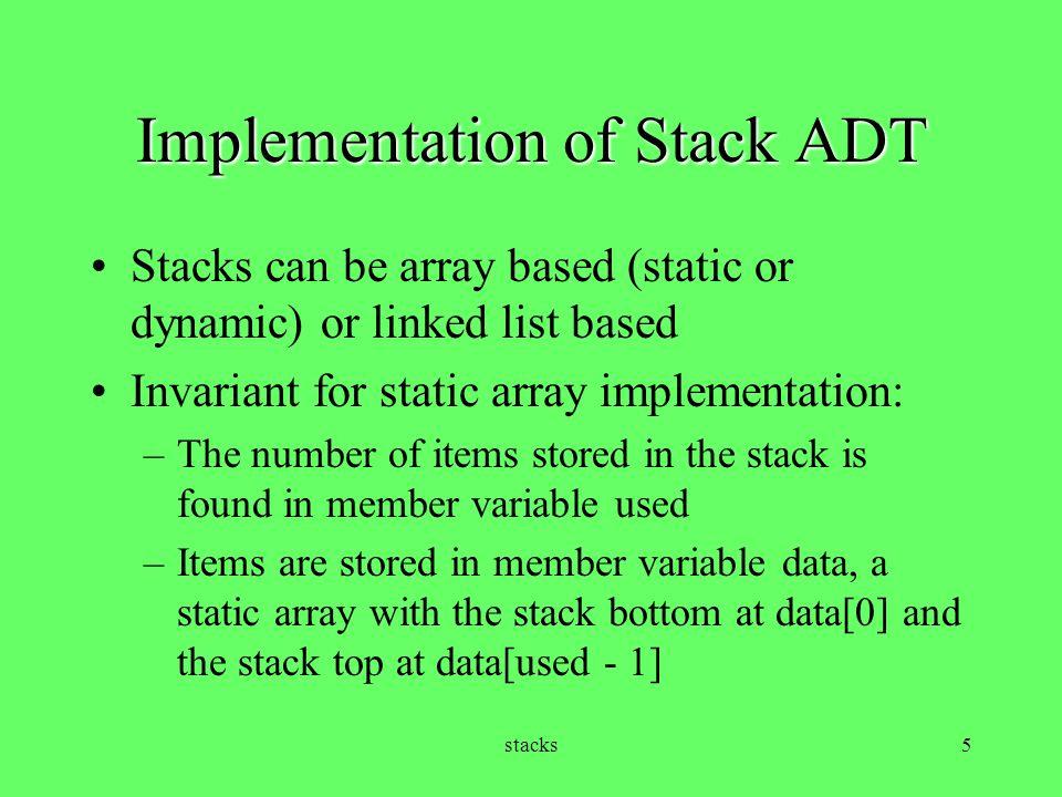 stacks6 Stack class -- static array version template class Stack { public: enum {CAPACITY = 64}; Stack ( );// default constructor Item pop ( );// removes top Item Item peek ( ) const;// reveals top Item...