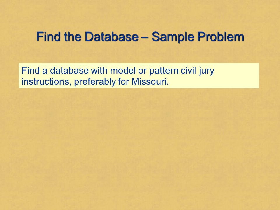 Find the Database – Sample Problem Find a database with model or pattern civil jury instructions, preferably for Missouri.