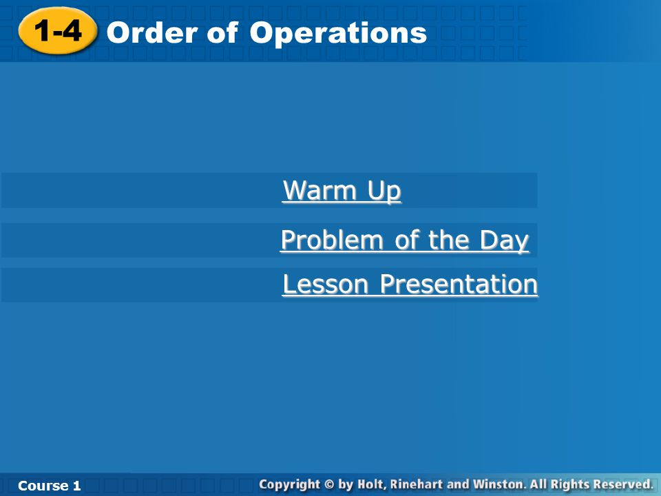 1-4 Order of Operations Course 1 Warm Up Warm Up Lesson Presentation Lesson Presentation Problem of the Day Problem of the Day