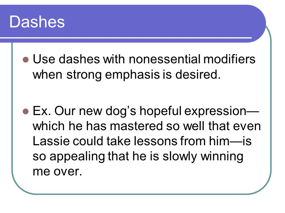 Dashes Use dashes with nonessential modifiers when strong emphasis is desired.