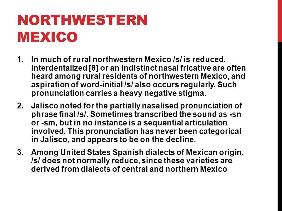 NORTHWESTERN MEXICO 1.In much of rural northwestern Mexico /s/ is reduced.
