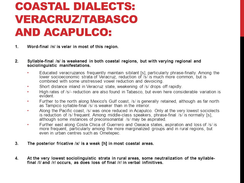 COASTAL DIALECTS: VERACRUZ/TABASCO AND ACAPULCO: 1.Word-final /n/ is velar in most of this region.