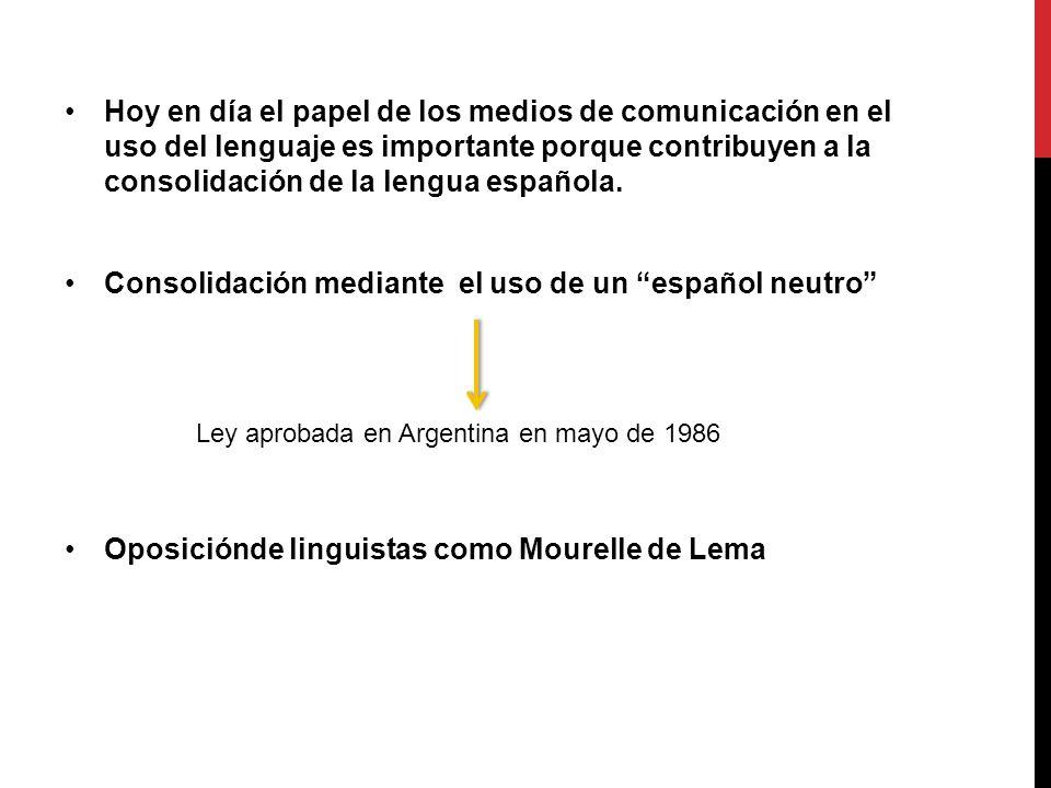Hoy en día el papel de los medios de comunicación en el uso del lenguaje es importante porque contribuyen a la consolidación de la lengua española.