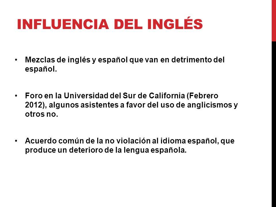 INFLUENCIA DEL INGLÉS Mezclas de inglés y español que van en detrimento del español.