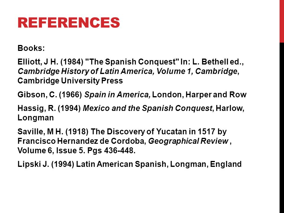 REFERENCES Books: Elliott, J H. (1984) The Spanish Conquest In: L.