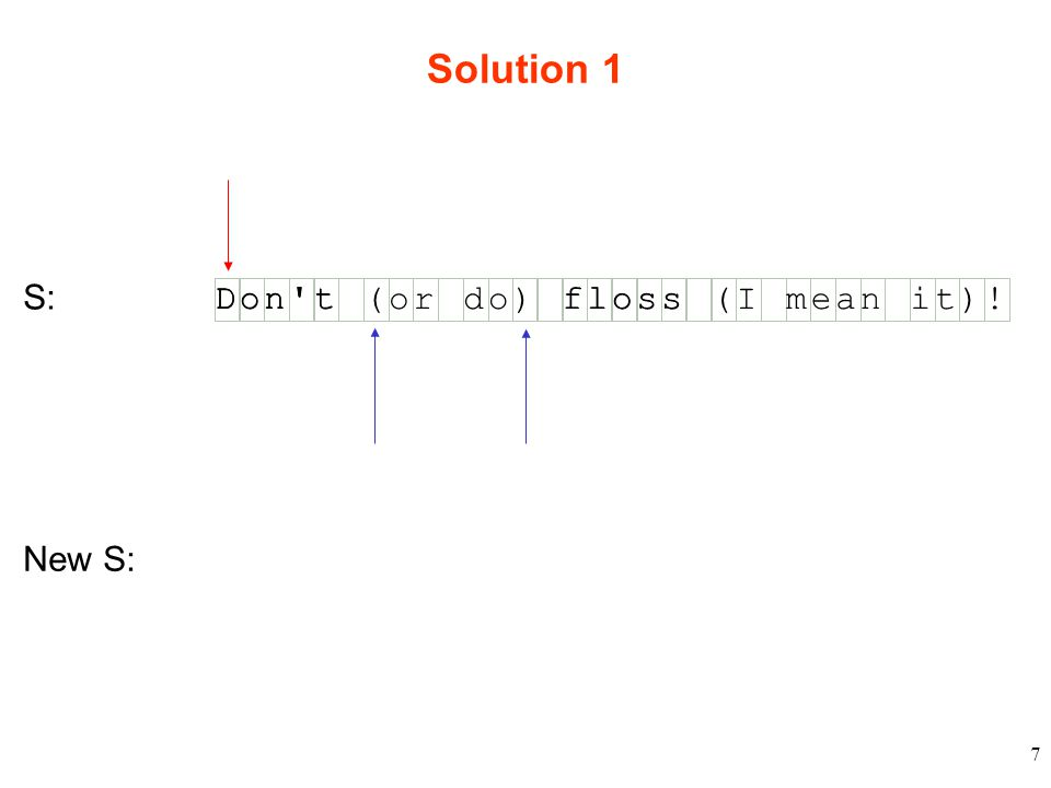 7 Solution 1 S: Don t(or do)floss(I mean it)! Don t floss New S: