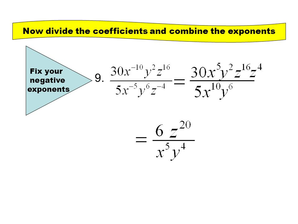 9. Fix your negative exponents Now divide the coefficients and combine the exponents