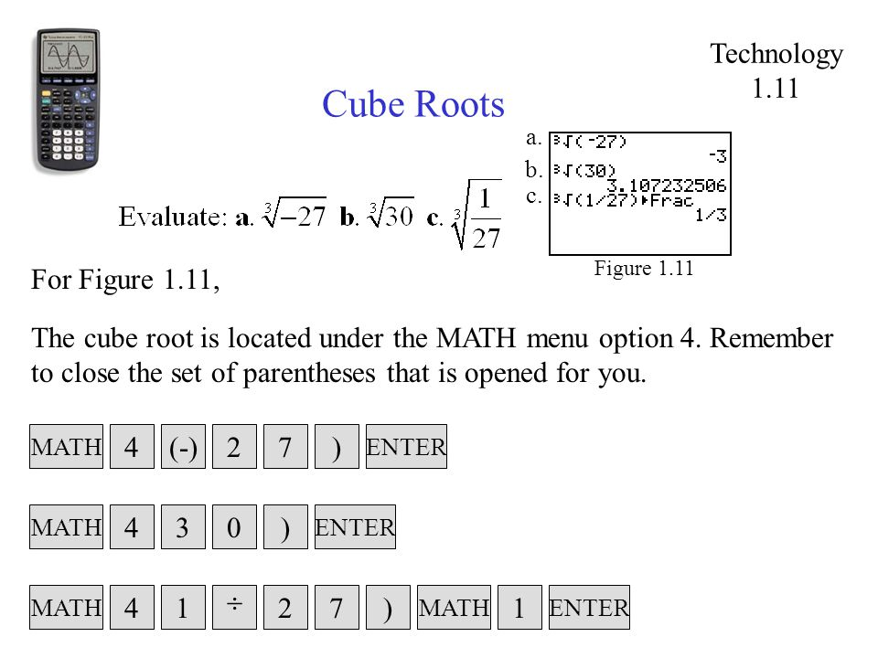 Cube Roots Figure 1.11 The cube root is located under the MATH menu option 4.