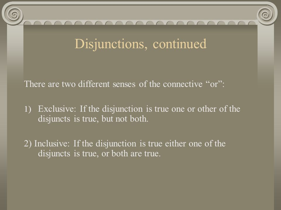 """9. Disjunctions Two sentences connected by the word """"or"""" form a compound sentence called a disjunction. The two sentences so connected are called disj"""