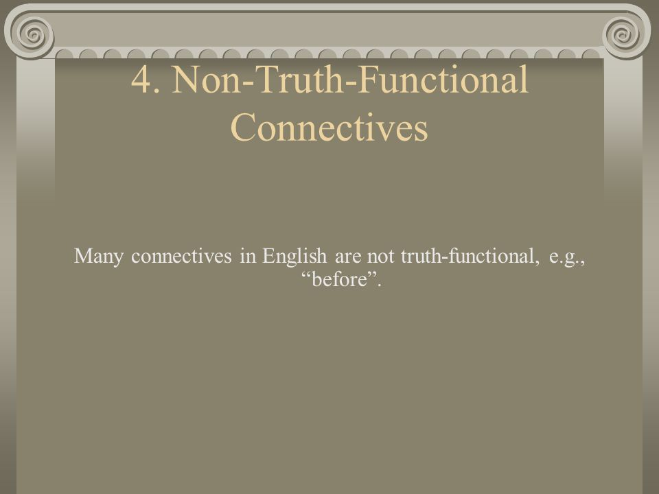 Conjunctions, continued The different truth values of compound sentences that are the products of the different truth values of their conjuncts can be represented in a truth table.