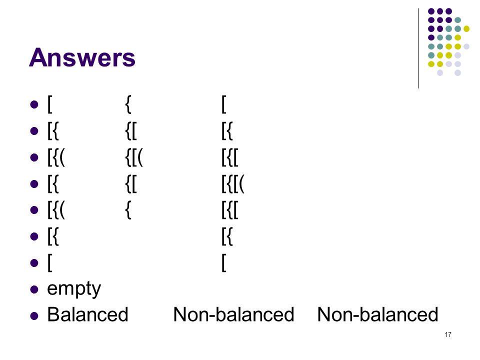 17 Answers [{[ [{{[[{ [{({[([{[ [{{[[{[( [{({[{[ [{[{ [[ empty BalancedNon-balancedNon-balanced