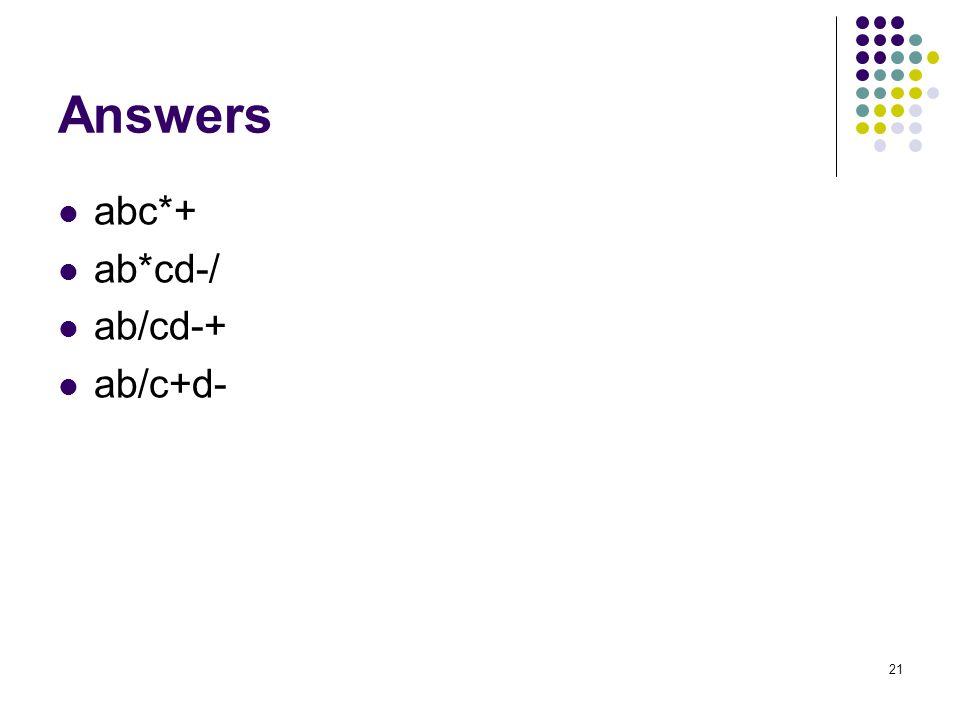21 Answers abc*+ ab*cd-/ ab/cd-+ ab/c+d-
