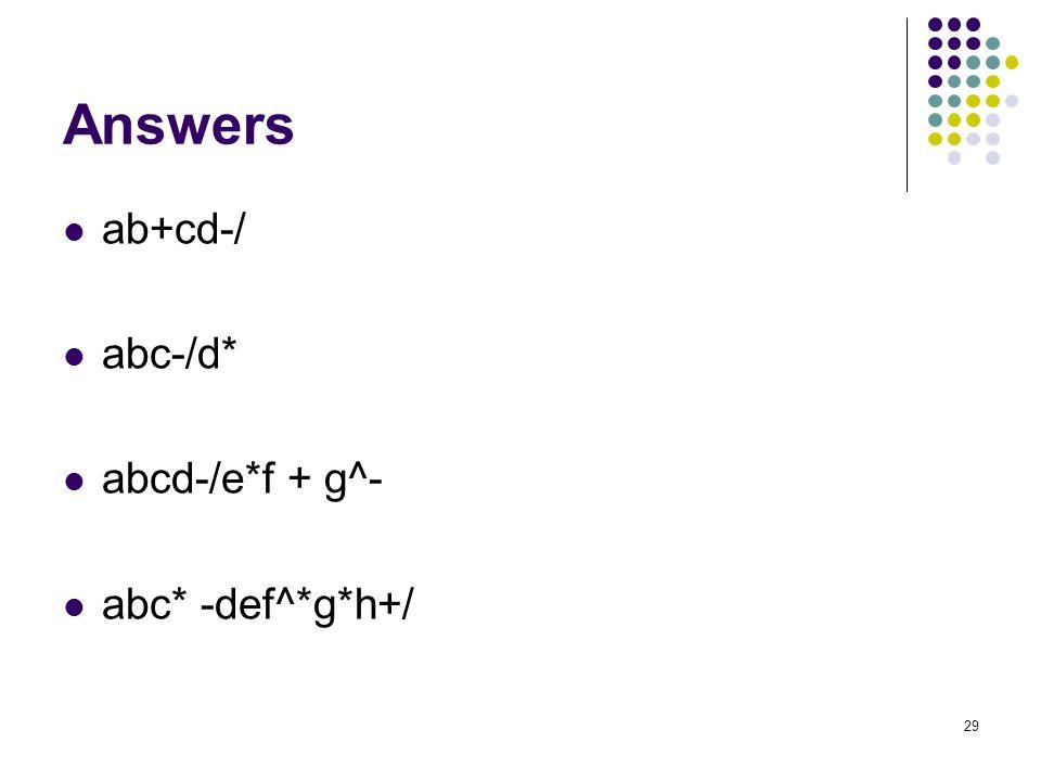 29 Answers ab+cd-/ abc-/d* abcd-/e*f + g^- abc* -def^*g*h+/