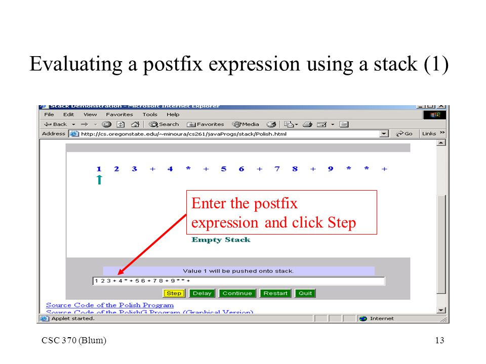 CSC 370 (Blum)13 Evaluating a postfix expression using a stack (1) Enter the postfix expression and click Step