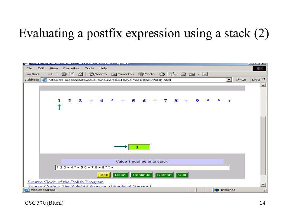 CSC 370 (Blum)14 Evaluating a postfix expression using a stack (2)
