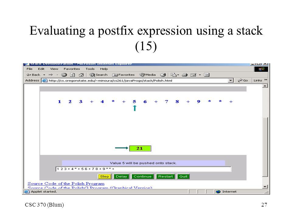 CSC 370 (Blum)27 Evaluating a postfix expression using a stack (15)