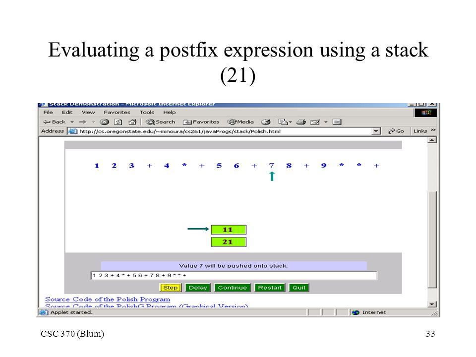 CSC 370 (Blum)33 Evaluating a postfix expression using a stack (21)