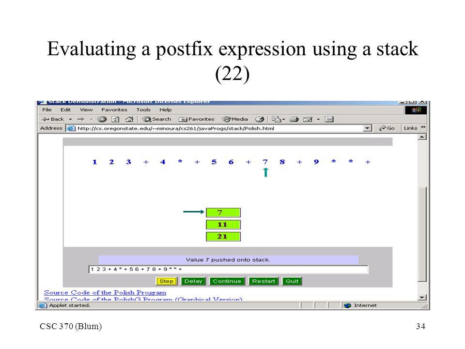CSC 370 (Blum)34 Evaluating a postfix expression using a stack (22)