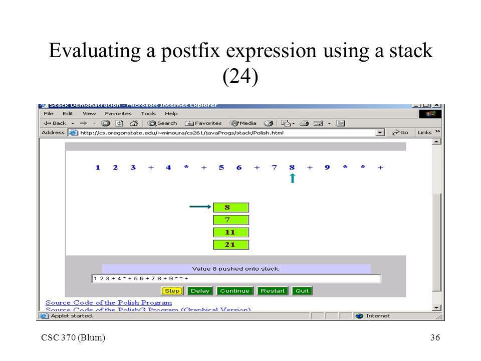 CSC 370 (Blum)36 Evaluating a postfix expression using a stack (24)