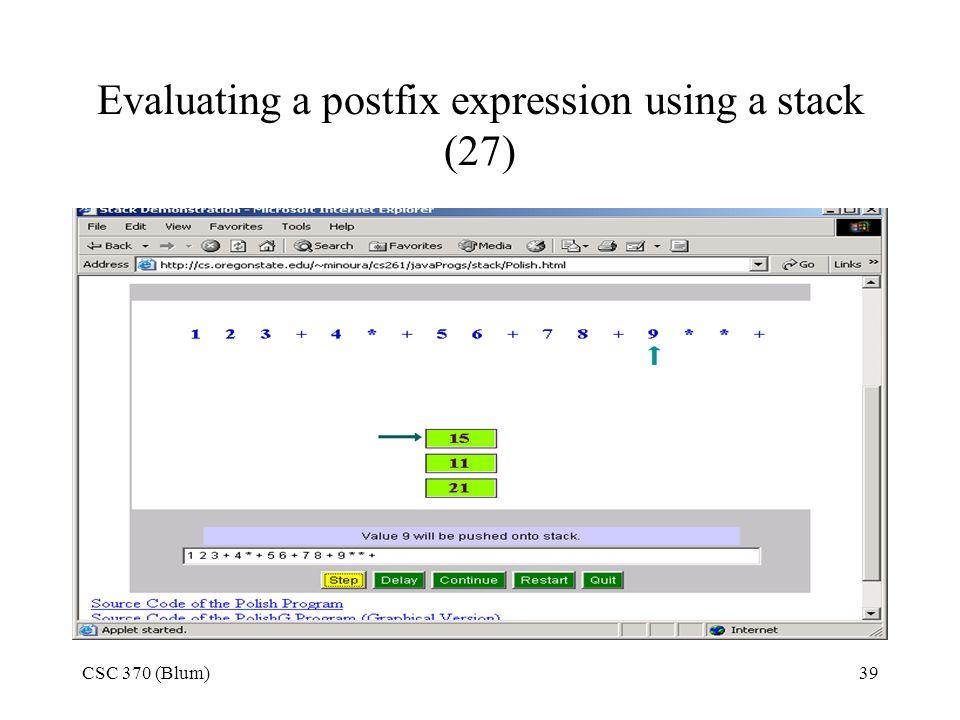 CSC 370 (Blum)39 Evaluating a postfix expression using a stack (27)