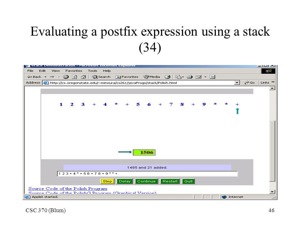 CSC 370 (Blum)46 Evaluating a postfix expression using a stack (34)