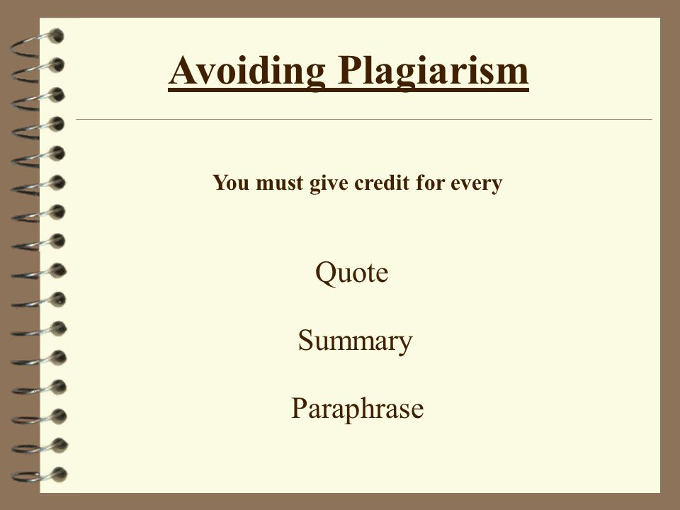 Avoiding Plagiarism You must give credit for every Quote Summary Paraphrase