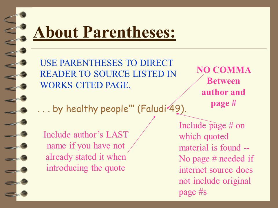 About Parentheses: USE PARENTHESES TO DIRECT READER TO SOURCE LISTED IN WORKS CITED PAGE....