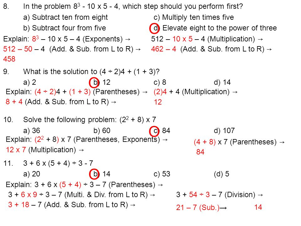 8. In the problem 8 3 - 10 x 5 - 4, which step should you perform first.