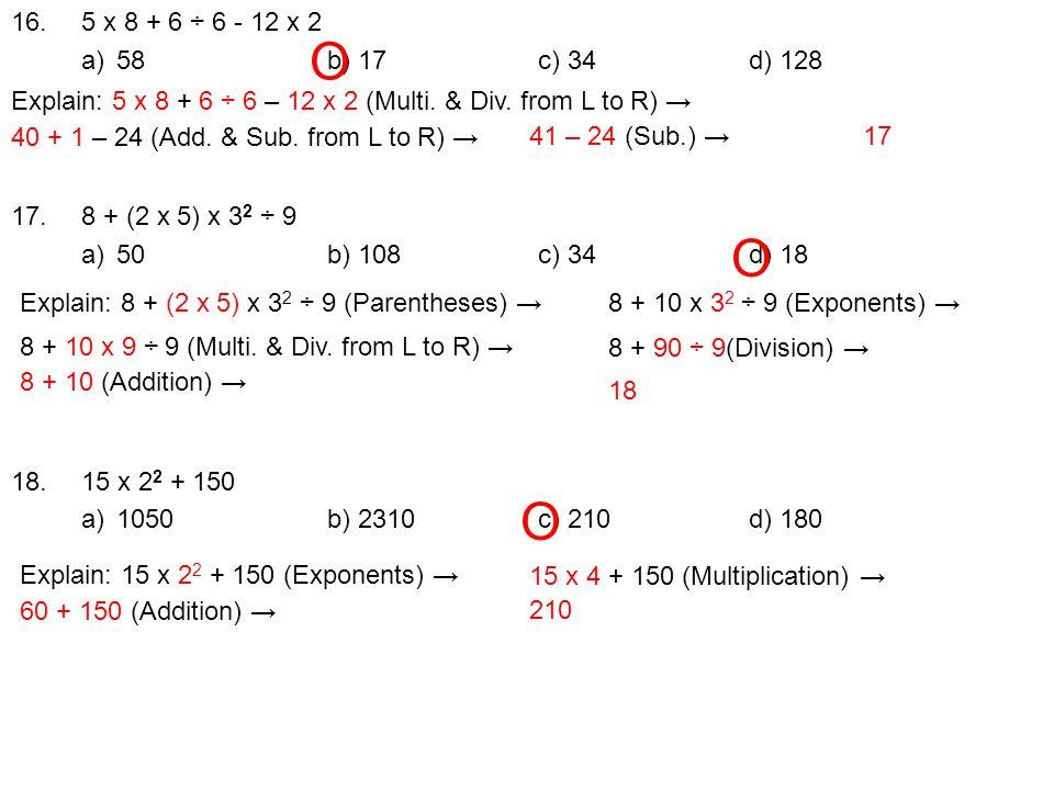 16.5 x 8 + 6 ÷ 6 - 12 x 2 a)58b) 17c) 34d) 128 17.