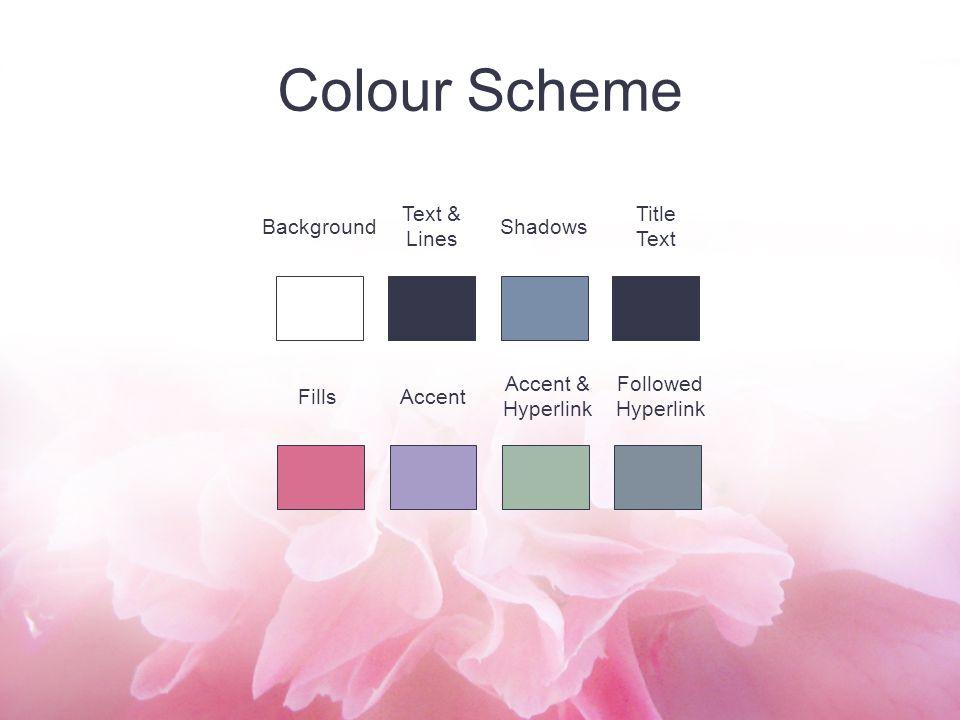 Background Text & Lines Shadows Title Text FillsAccent Accent & Hyperlink Followed Hyperlink Colour Scheme