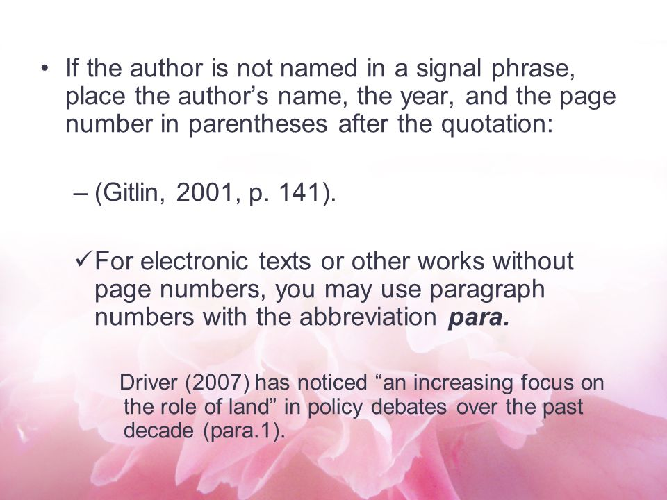 If the author is not named in a signal phrase, place the author's name, the year, and the page number in parentheses after the quotation: –(Gitlin, 20