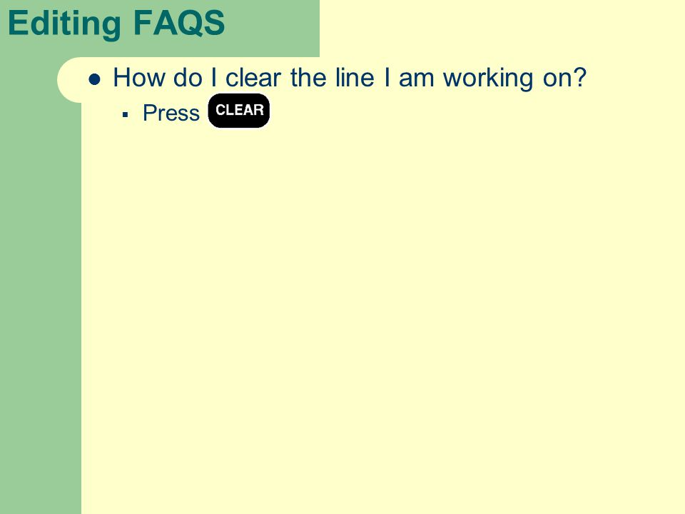 Editing FAQS How do I clear the line I am working on?  Press