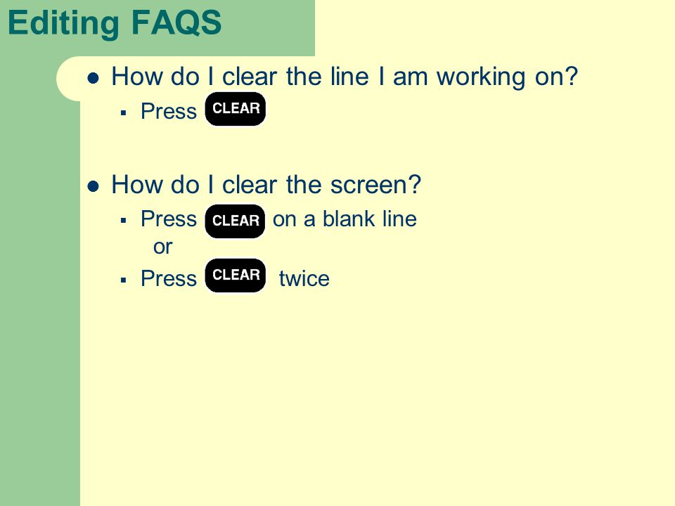 Editing FAQS How do I clear the line I am working on.