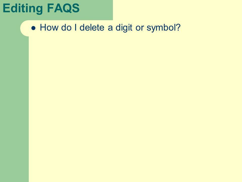 Editing FAQS How do I delete a digit or symbol?