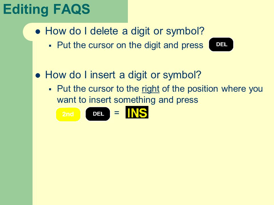 Editing FAQS How do I delete a digit or symbol.
